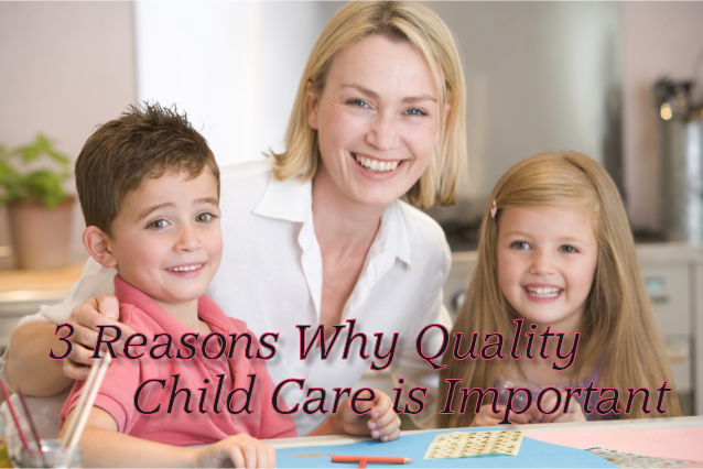 Three Reasons Why Quality Child Care is Important